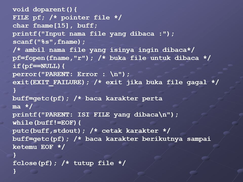 void doparent(){ FILE pf; /* pointer file */ char fname[15], buff; printf( Input nama file yang dibaca : );